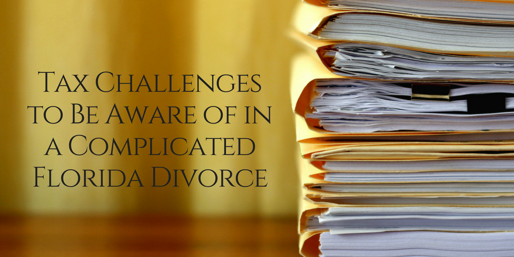 Tax Challenges to Be Aware of in a Complicated Florida Divorce