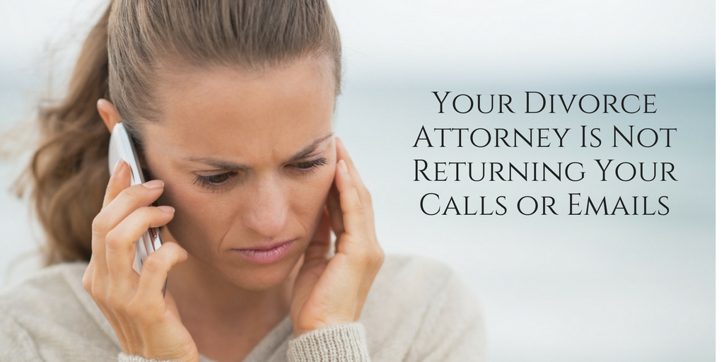 Your Divorce Attorney Is Not Returning Your Calls or Emails